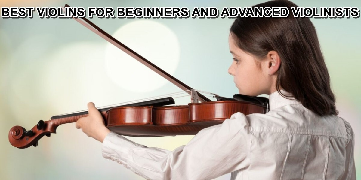 Best Violins for Beginners and Advanced Violinists